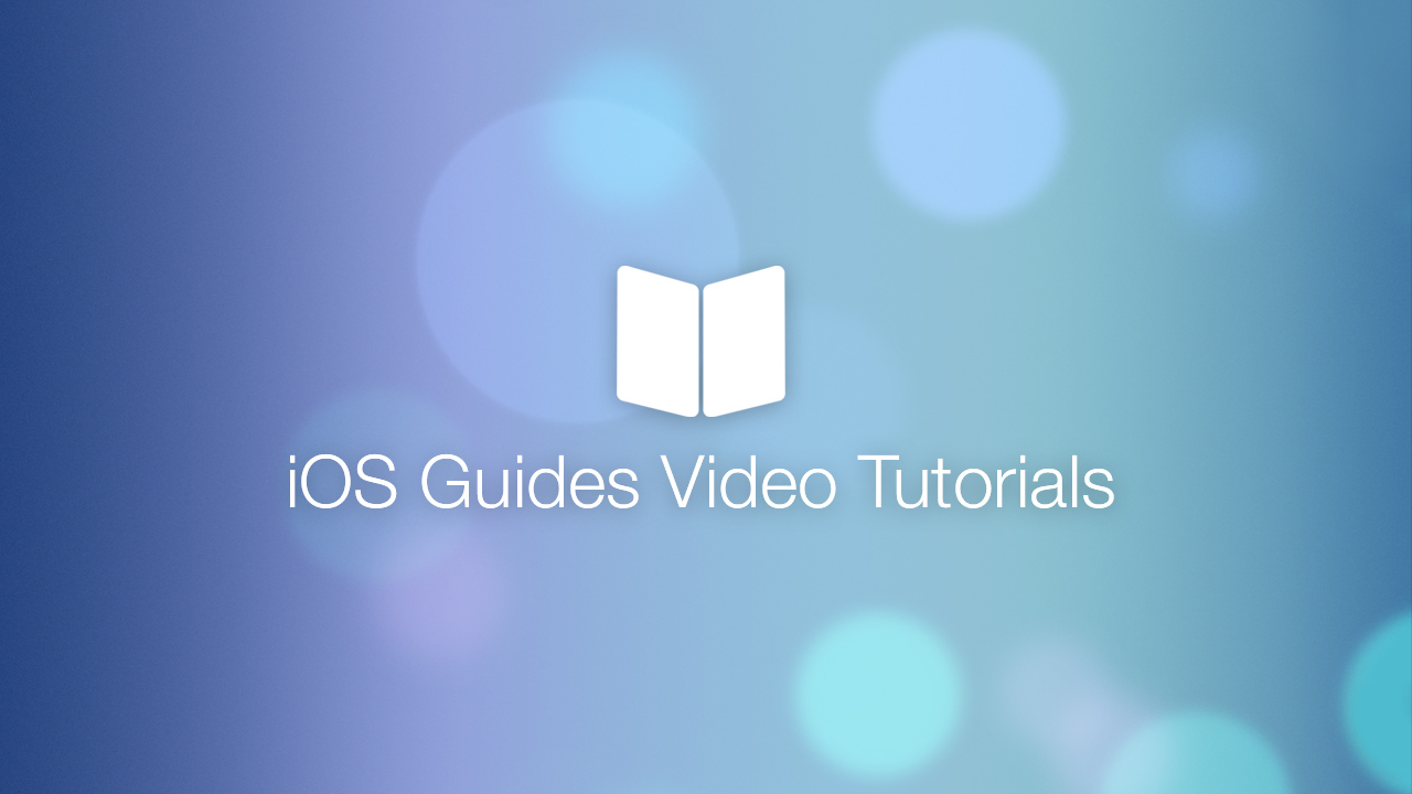 iOS Guides Video Tutorials for iPhone iPad and iOS 7
